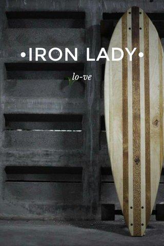 •IRON LADY• lo-ve