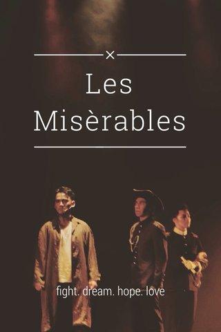 Les Misèrables fight. dream. hope. love