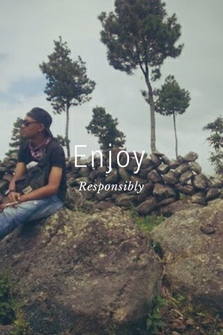 Enjoy Responsibly