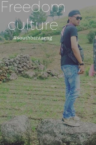 Freedom culture #southbantaeng