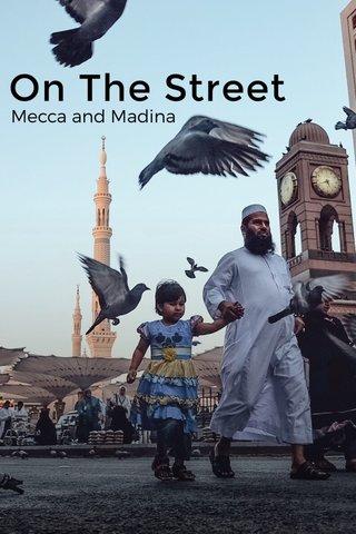 On The Street Mecca and Madina