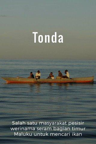 Tonda Salah satu masyarakat pesisir werinama seram bagian timur Maluku untuk mencari ikan