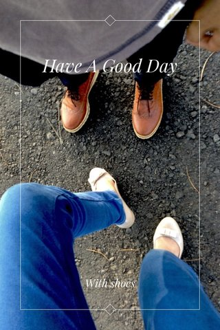 Have A Good Day With shoes
