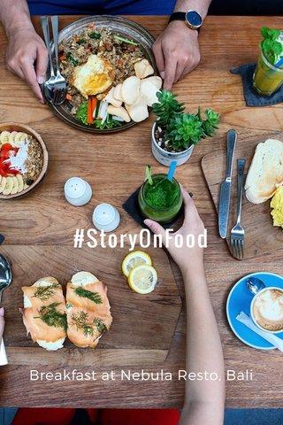 #StoryOnFood Breakfast at Nebula Resto, Bali