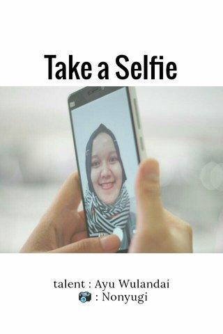 Take a Selfie talent : Ayu Wulandai 📷 : Nonyugi