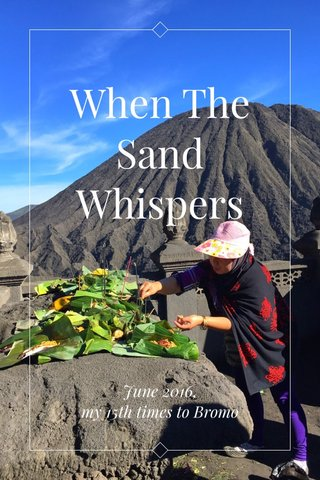 When The Sand Whispers June 2016, my 15th times to Bromo