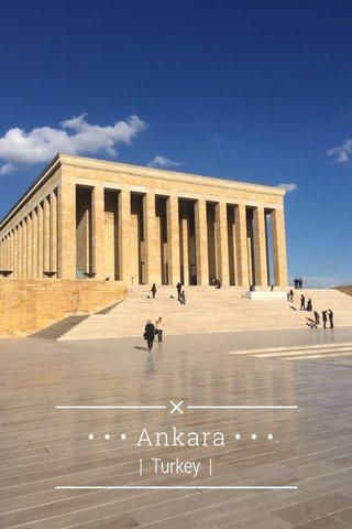 • • • Ankara • • •   Turkey  