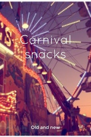 Carnival snacks Old and new