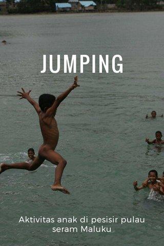 JUMPING Aktivitas anak di pesisir pulau seram Maluku