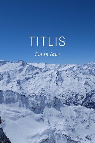 TITLIS i'm in love
