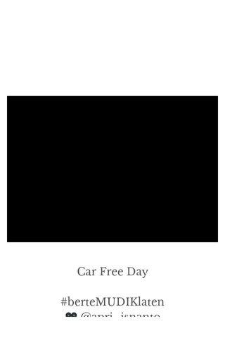 Car Free Day #berteMUDIKlaten 🎥 @apri_isnanto