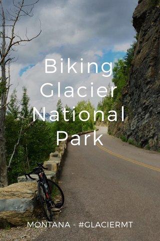 Biking Glacier National Park MONTANA - #GLACIERMT