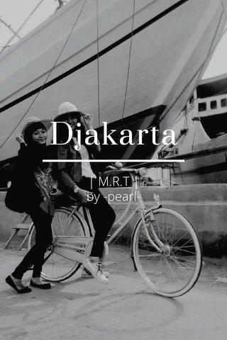 Djakarta | M.R.T | by -pearl-