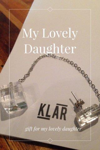 My Lovely Daughter gift for my lovely daughter