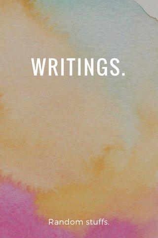 WRITINGS. Random stuffs.