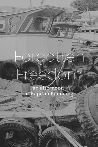 Forgotten Freedom an afternoon at Kapitan Kampong
