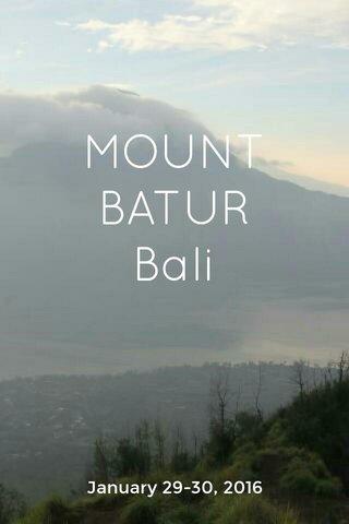 MOUNT BATUR Bali January 29-30, 2016