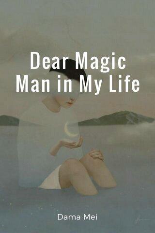 Dear Magic Man in My Life Dama Mei