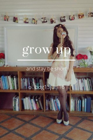 grow up and stay be short oi. bdg13juni16