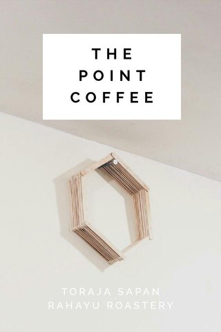 THE POINT COFFEE TORAJA SAPAN RAHAYU ROASTERY