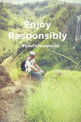 Enjoy Responsibly #SouthJeneponto
