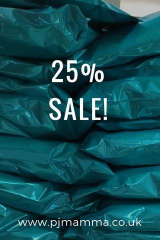 25% SALE! www.pjmamma.co.uk