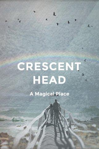 CRESCENT HEAD A Magical Place