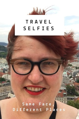 TRAVEL SELFIES Same Face, Different Places