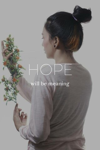HOPE will be meaning