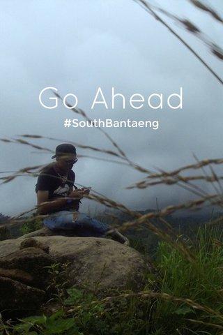 Go Ahead #SouthBantaeng