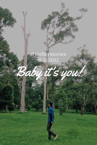 Baby it's you! #stellerstories 11.11.2012