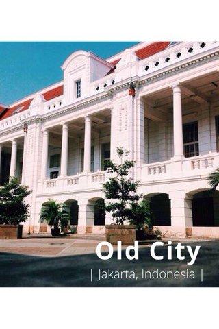 Old City | Jakarta, Indonesia |