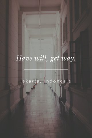 Have will, get way. Jakarta, Indonesia