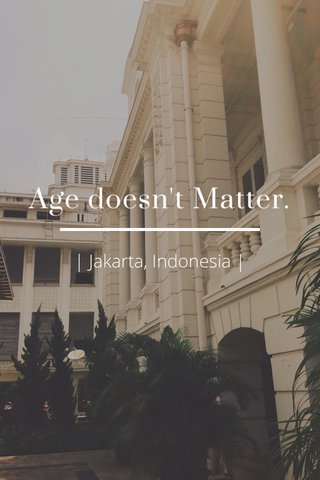 Age doesn't Matter. | Jakarta, Indonesia |