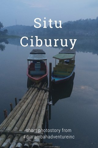 Situ Ciburuy short photostory from #djarambahadventureinc