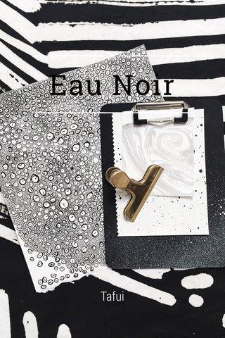 Eau Noir Tafui