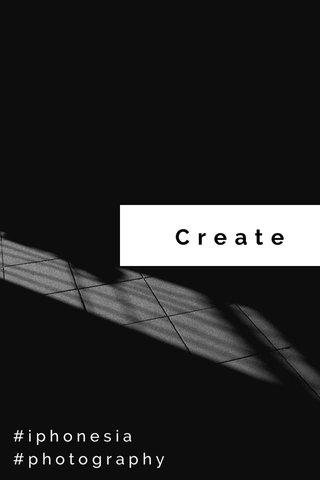 Create #iphonesia #photography