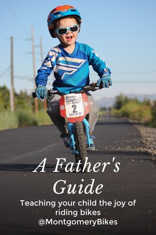 A Father's Guide Teaching your child the joy of riding bikes @MontgomeryBikes