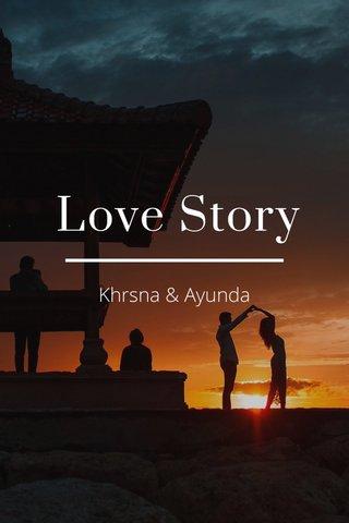 Love Story Khrsna & Ayunda