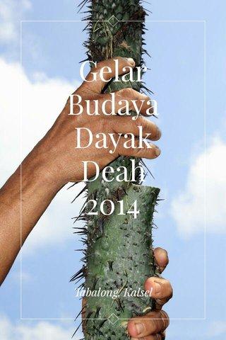 Gelar Budaya Dayak Deah 2014 Tabalong, Kalsel
