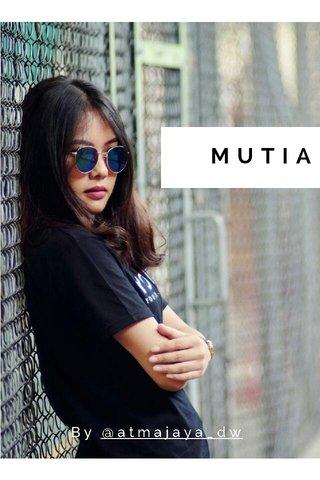 MUTIA By @atmajaya_dw
