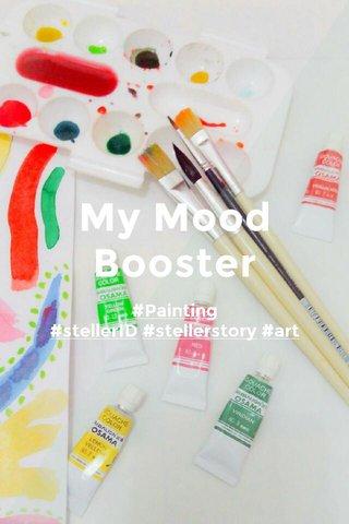 My Mood Booster #Painting #stellerID #stellerstory #art