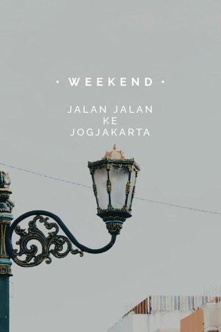 • WEEKEND • JALAN JALAN KE JOGJAKARTA