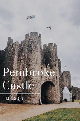 Pembroke Castle 14.06.2016