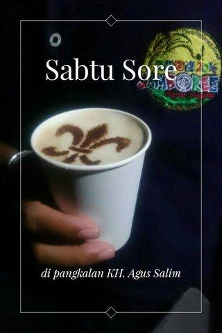 Sabtu Sore di pangkalan KH. Agus Salim