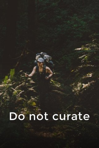 Do not curate