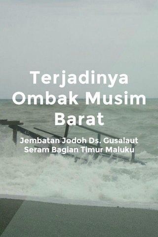 Terjadinya Ombak Musim Barat Jembatan Jodoh Ds. Gusalaut Seram Bagian Timur Maluku