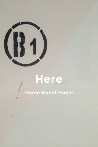 Here Home Sweet Home