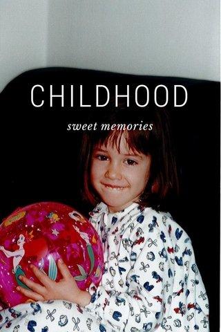 CHILDHOOD sweet memories