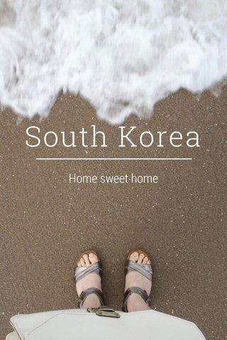 South Korea Home sweet home